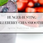 Hunger Busting Blueberry Chia Smoothie   Ignite Nutrition Inc. Andrea Hardy Registered Dietitian Nutritionist Calgary Alberta