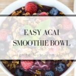 Easy Acai Smoothie Bowl Recipe   Andrea Hardy Registered Dietitian Nutritionist