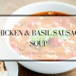 Easy Chicken and Basil Sausage Soup | Ignite Nutrition Inc. Andrea Hardy Registered Dietitian Nutritionist Calgary