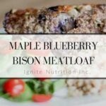 maple blueberry bison meatloaf | Ignite Nutrition Inc. Andrea Hardy Registered Dietitian Nutritionist Calgary