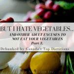 I hate vegetables - and other excuses to not eat your vegetables - DEBUNKED! | Ignite Nutrition Inc. Andrea Hardy, Registered Dietitian Nutritionist