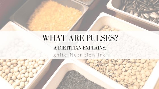 What are Pulses? A Dietitian Explains why YOU should be including them in your diet!  | Ignite Nutrition Inc. Andrea Hardy Registered Dietitian Nutritionist