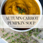 Autumn Carrot Pumpkin Soup recipe - a delicious make ahead soup from Andrea Hardy, Registered Dietitian Nutritionist with Ignite Nutrition - Calgary Alberta