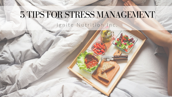 Top 5 Tips for Stress Management - great for IBS sufferers to reduce stress and manage symptoms - from Ignite Nutrition Inc's student volunteers!