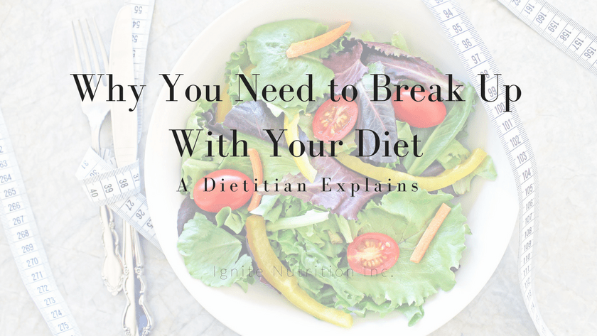 Why you need to break up with your diet - what society and diet culture REALLY do to our self worth | Ignite Nutrition Andrea Hardy registered dietitian from Calgary Alberta