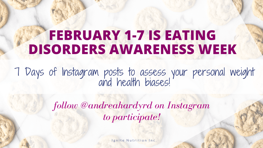 February 1-7 is eating disorders awareness week in Alberta. Ignite Nutrition registered dietitian nutritionists have created a 7 day free challenge to help YOU assess your personal weight and health biases - and help end eating disorders!