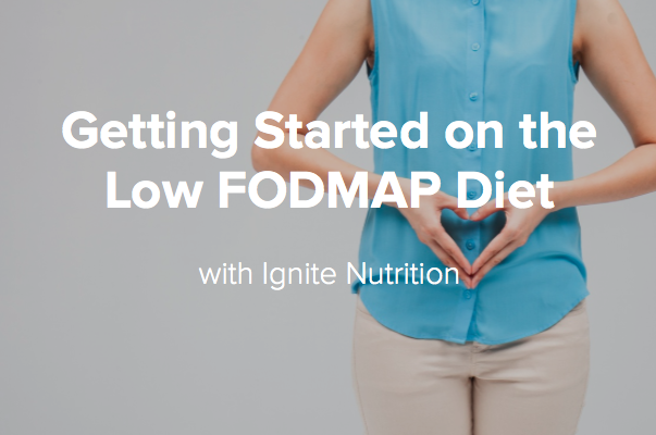 Getting Started on the Low FODMAP diet - up to date resources on managing IBS diet and low FODMAP with Calgary dietitians Ignite Nutrition