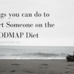 7 things you can do to support your loved one on a low FODMAP or IBS diet. IBS support and help. Written by IBS experts in Calgary Alberta - dietitian nutritionists specialized in the IBS diet!