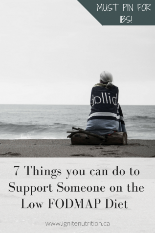 7 things you can do to support your loved one on a low FODMAP or IBS diet. IBS support and help. IBS can be overwhelming - learn my 7 tips to cultivate compassion in IBS. Written by IBS experts in Calgary Alberta - dietitian nutritionists specialized in the IBS diet!