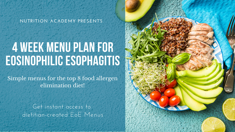 4 week menu plan for eosinophilic esophagitis and eliminating the top 8 allergens (6 food elimination diet) - wheat, milk, soy, egg, peanut, tree nut, fish, and shellfish. Allergen free menus from Calgary's top digestive health dietitians!