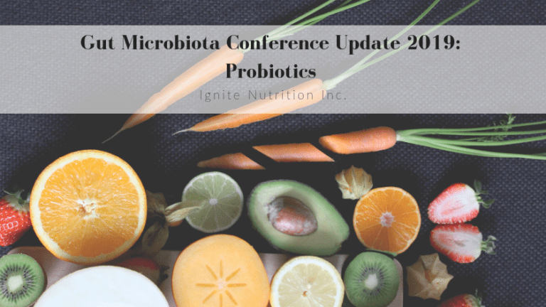 Andrea Registered Dietitian with Ignite Nutrition here in Calgary, Alberta attended the Gut Microbiota 2019 Conference. Here's her takeaway on Probiotics.
