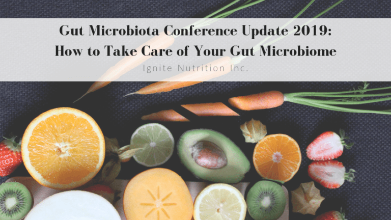 Andrea Registered Dietitian with Ignite Nutrition here in Calgary, Alberta attended the Gut Microbiota 2019 Conference. Here's her takeaway on How to Take Care of Your Gut Microbiota.