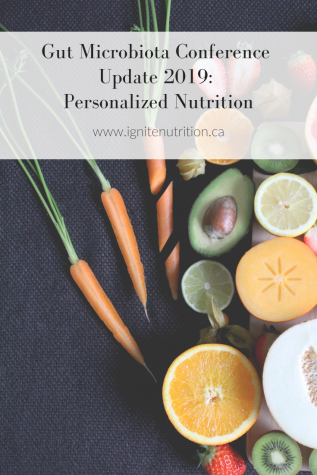 Andrea Registered Dietitian with Ignite Nutrition here in Calgary, Alberta attended the Gut Microbiota 2019 Conference. Here's her takeaway on Personalized Nutrition.