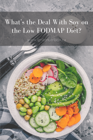 Wondering about soy on the Low FODMAP Diet? Working with one of our Registered Dietitians here at Ignite Nutrition in Calgary, Alberta can help you with the Low FODMAP Diet.