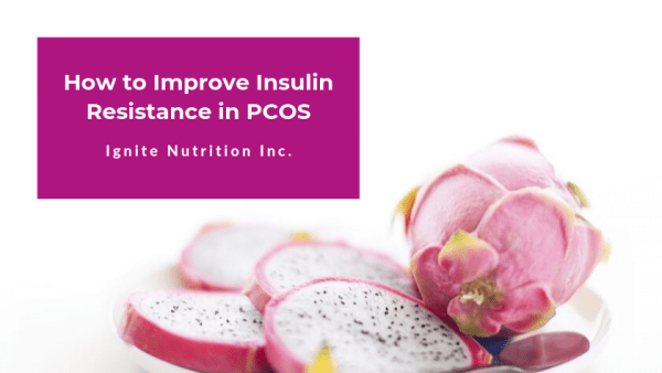 Living with PCOS? Learn how to improve insulin resistance with PCOS through counselling with a registered dietitian at Ignite Nutrition in Calgary, Alberta