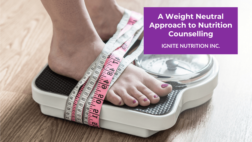 weight neutral approach to nutrition counselling at Ignite Nutrition - Canadian registered dietitians