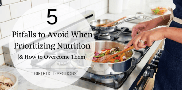 Andrea D'Ambrosio with Dietetics Directions guest blogs about the 5 Pitfalls to avoid when prioritizing nutrition.